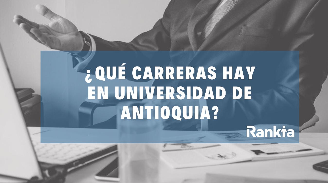 ¿Qué carreras hay en la Universidad de Antioquia?