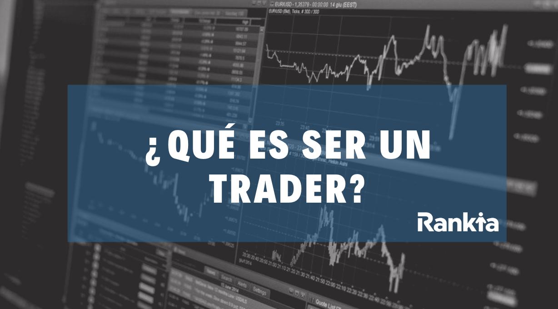 ¿Qué es ser un trader?