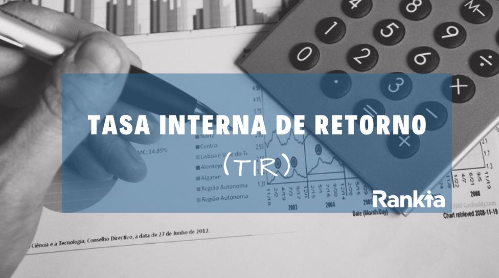 Tasa Interna de Retorno (TIR): definición, cálculo y ejemplos