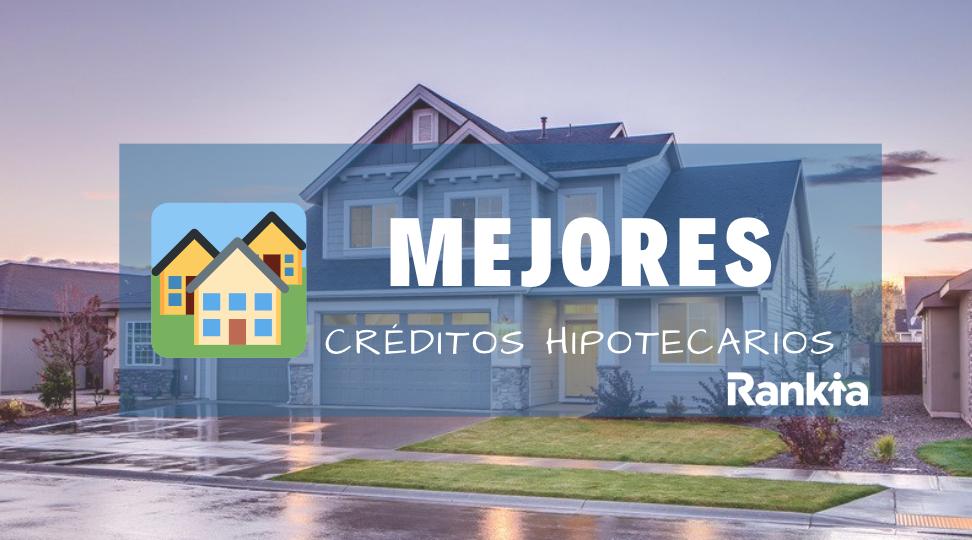 ¿Cuáles son los mejores créditos hipotecarios para 2019?