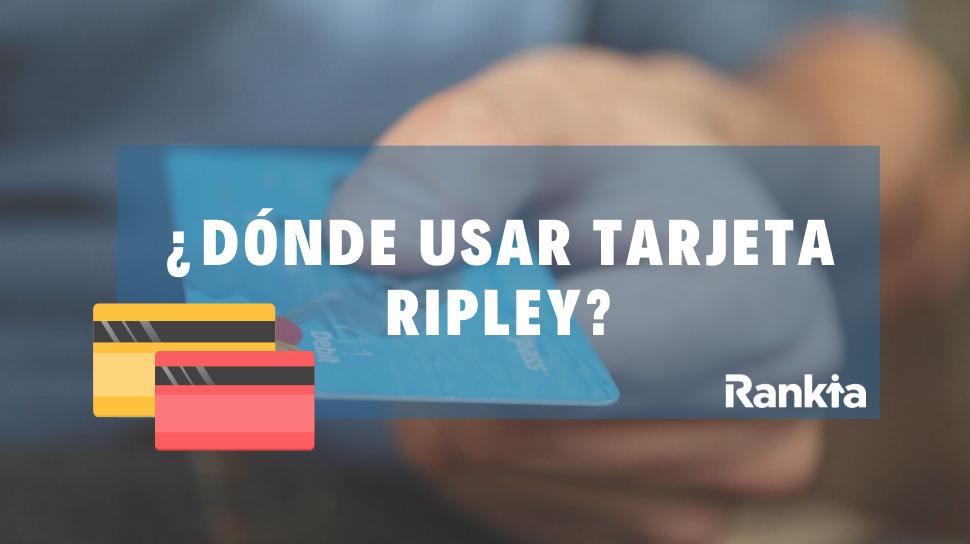 ¿Dónde usar tarjeta Ripley?