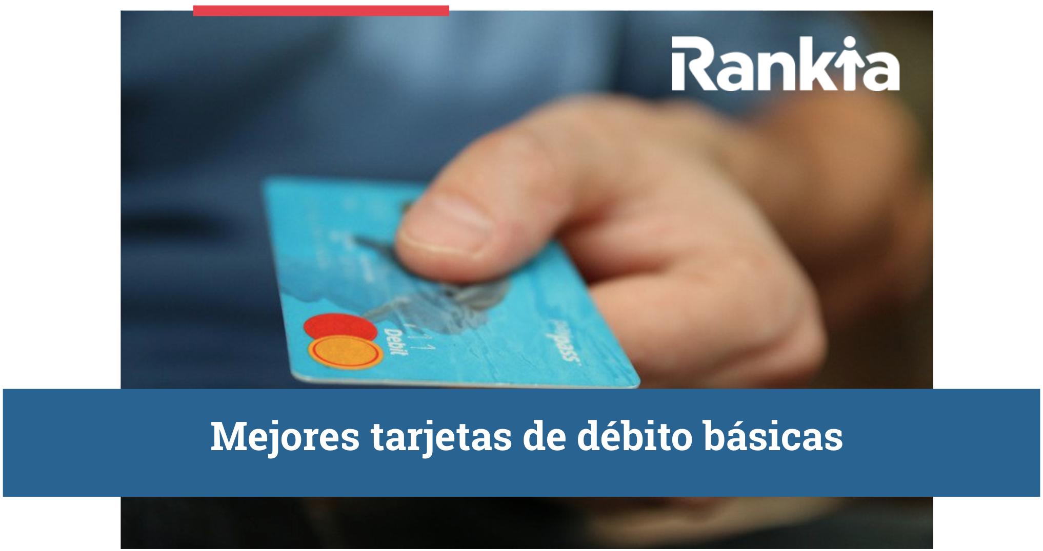 ¿Cuál tarjeta de débito me conviene? Mejores tarjetas de débito básicas