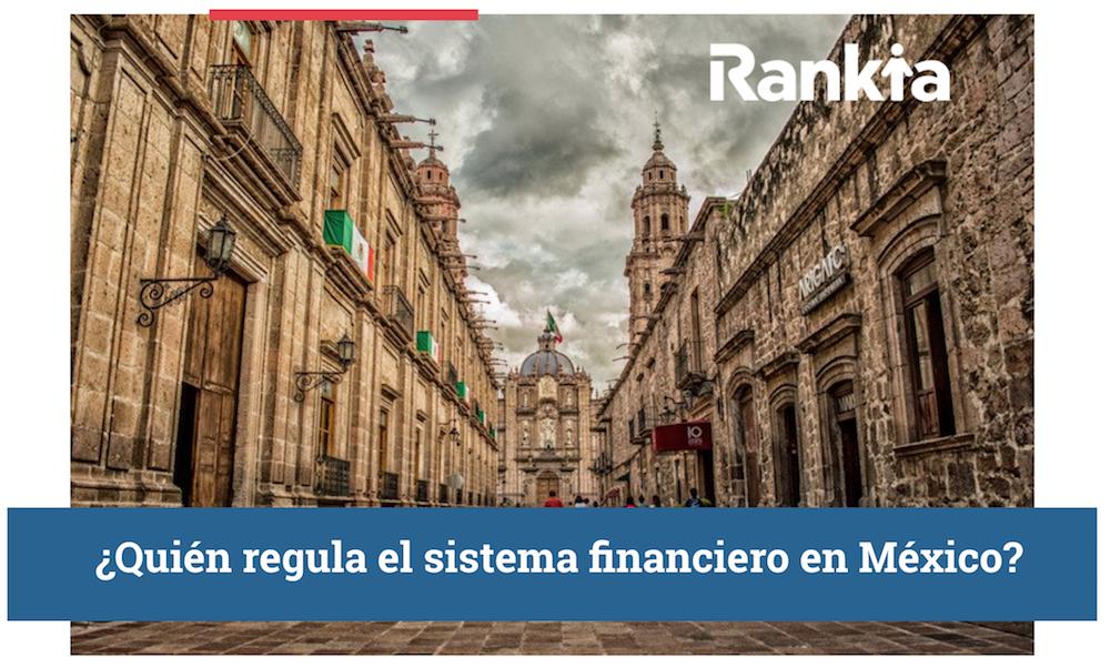 ¿Quién regula el sistema financiero en México?