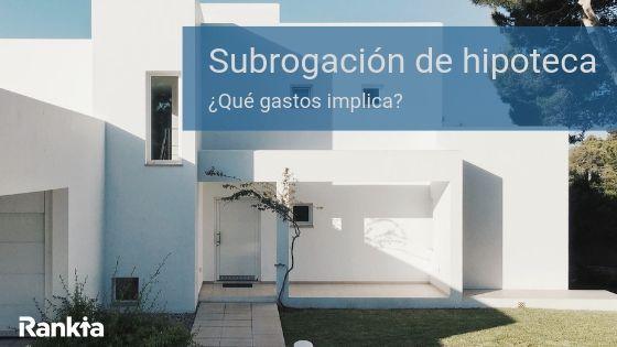 ¿Cuándo y por qué deberíamos solicitar una subrogación? ¿Qué tipos de subrogación existen? Solucionamos las dudas más frecuentes en cuanto a la subrogación hipotecaria y las novedades con la llegada de la ley 5/2019reguladora de los Contratos de Crédito Inmobiliario.