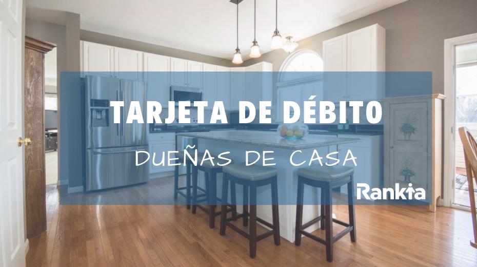 Tarjetas de débito para dueñas de casa