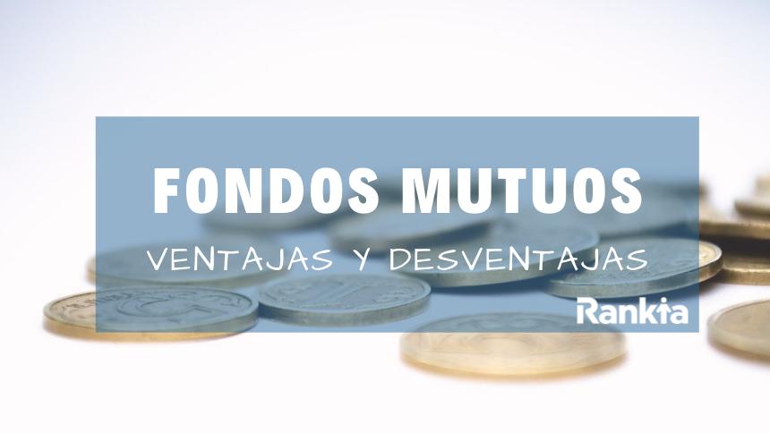 Ventajas y desventajas de invertir en fondos mutuos