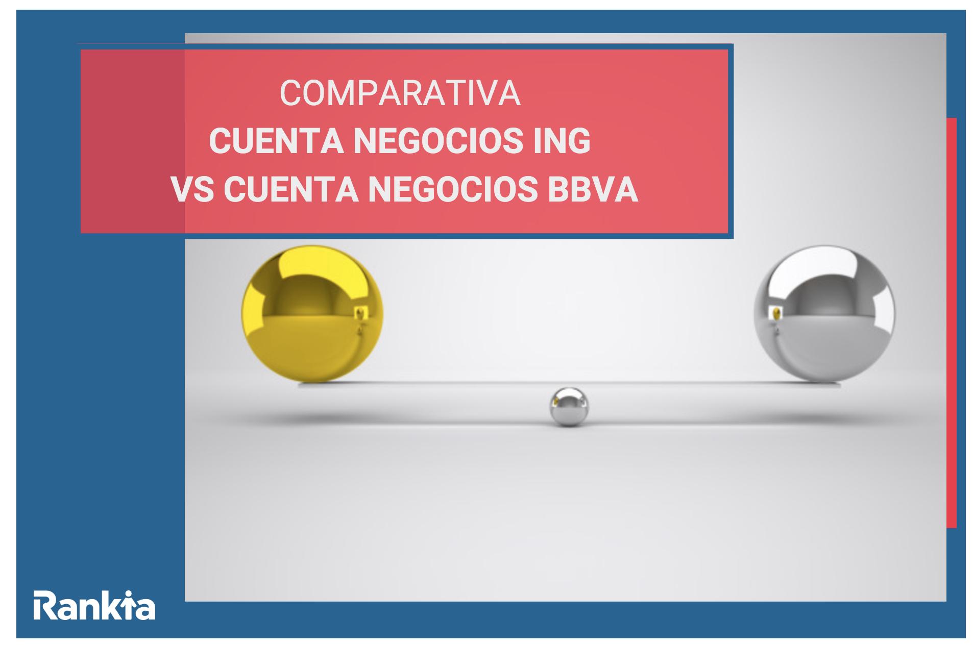 Comparativa cuenta negocios ing vs cuenta negocios bbva