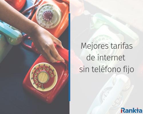 Mejores tarifas de internet sin teléfono fijo