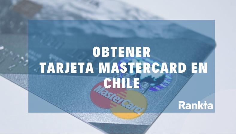 ¿Cómo obtener una tarjeta MasterCard en Chile?