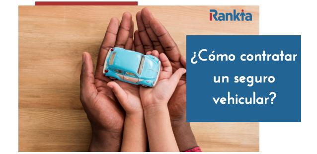 ¿Cómo contratar un seguro vehicular?