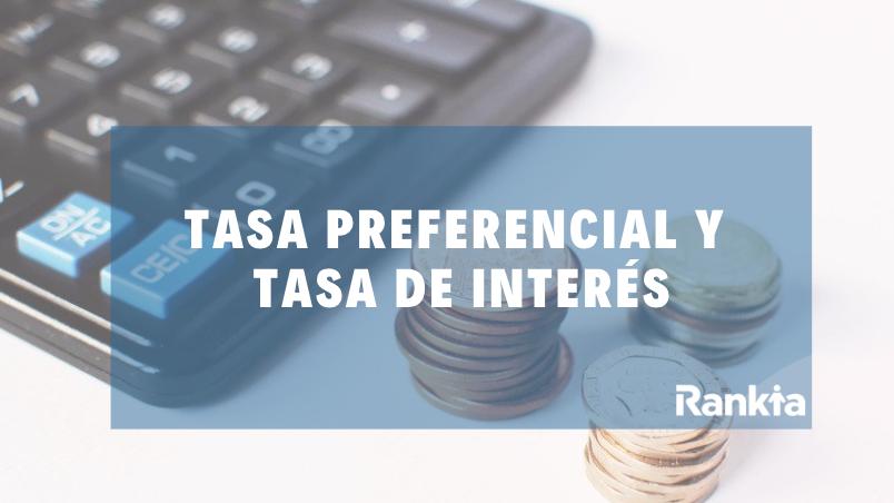 Diferencias entre tasa preferencial y tasa de interés