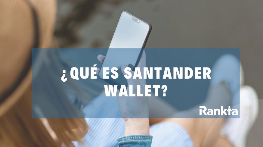 ¿Qué es y cómo configurar Santander Wallet?