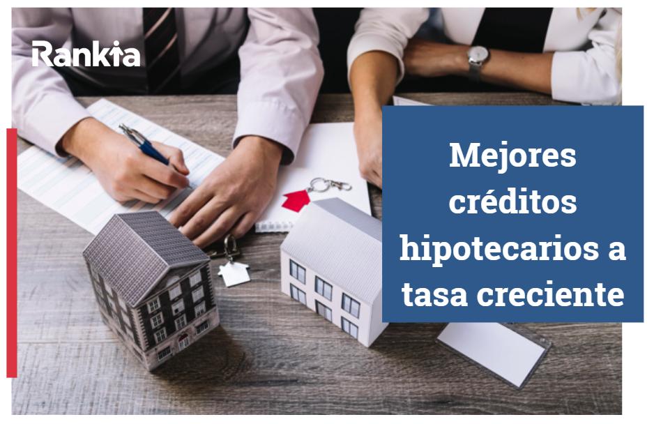 Mejores crédito hipotecarios a tasa creciente