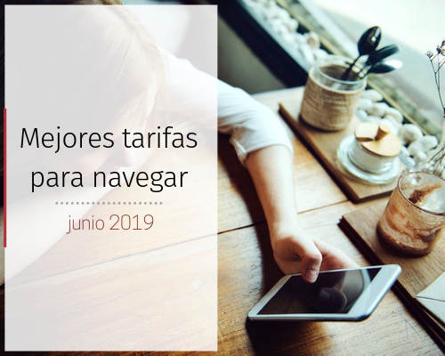 Mejores tarifas para navegar Junio 2019