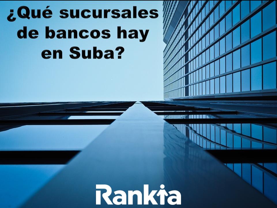 ¿Qué sucursales de bancos hay en Suba?