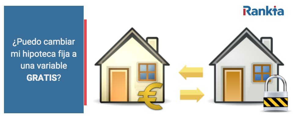 Cambiar hipoteca fija a variable gratis