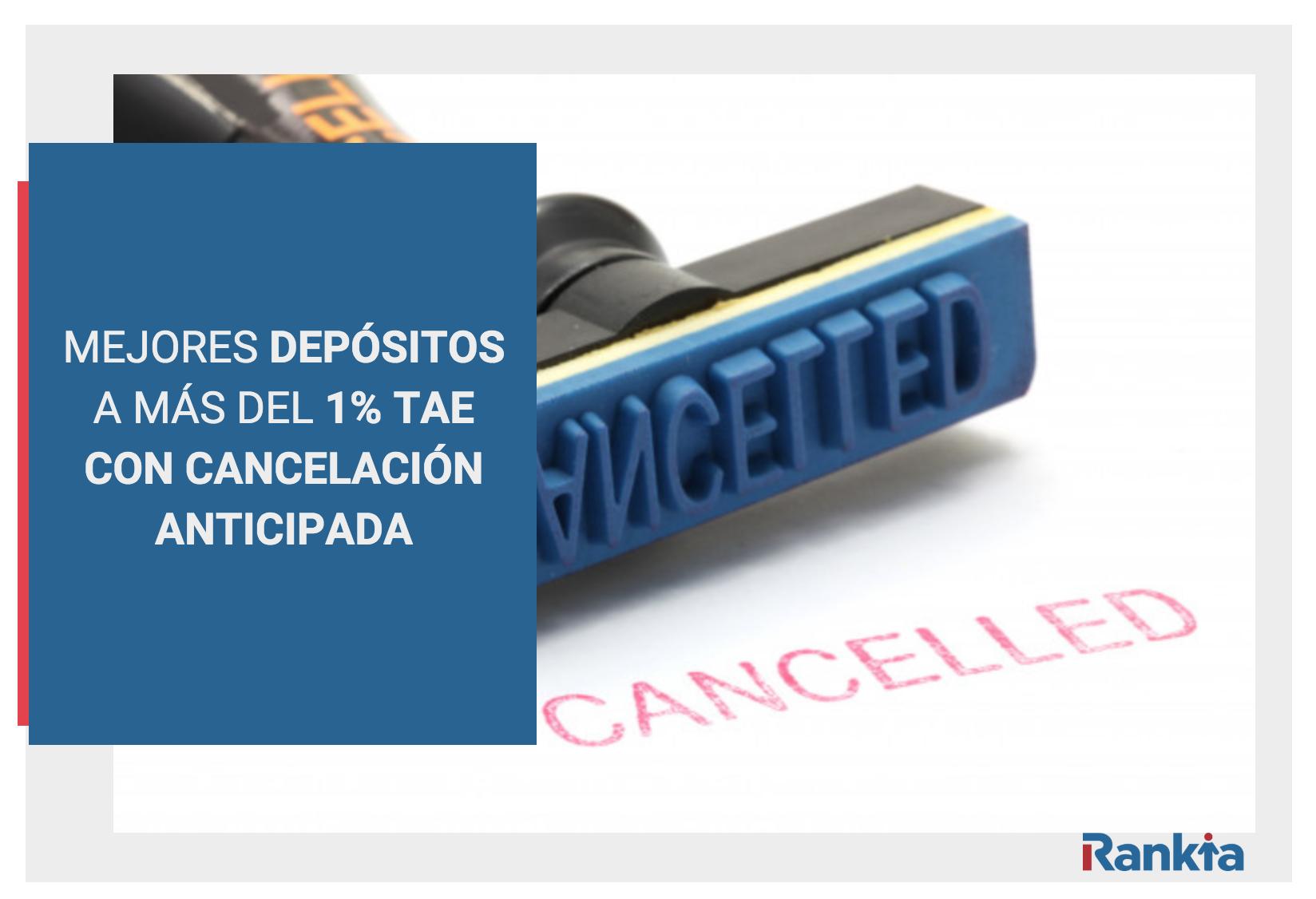 Mejores depósitos a más del 1% TAE y con cancelación anticipada