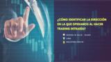 ¿Cómo identificar la dirección en la que operamos al hacer trading intradía?