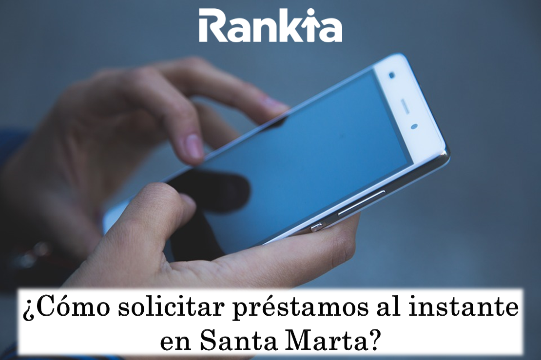 ¿Cómo solicitar préstamos al instante en Santa Marta?