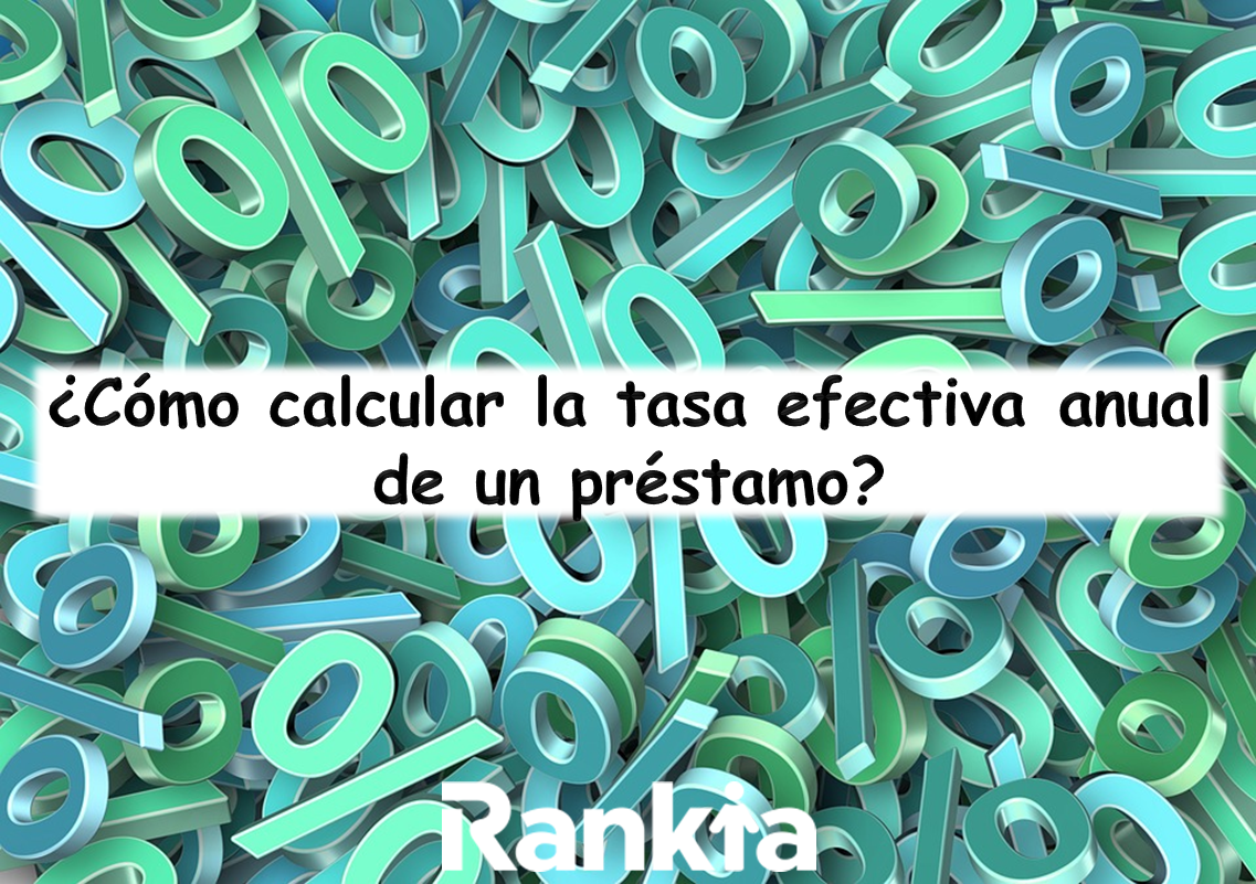 ¿Cómo calcular la tasa efectiva anual de un préstamo?
