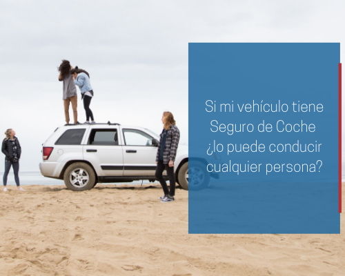 Si mi vehículo tiene seguro de coche ¿lo puede conducir cualquier persona?