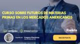 Curso sobre futuros de materias primas en los mercados americanos