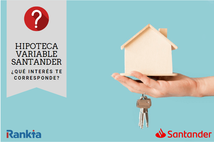 Hipoteca Variable del Banco Santander, ¿qué interés te ofrecen?