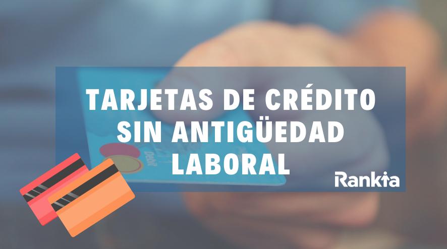 Tarjetas de crédito sin antigüedad laboral