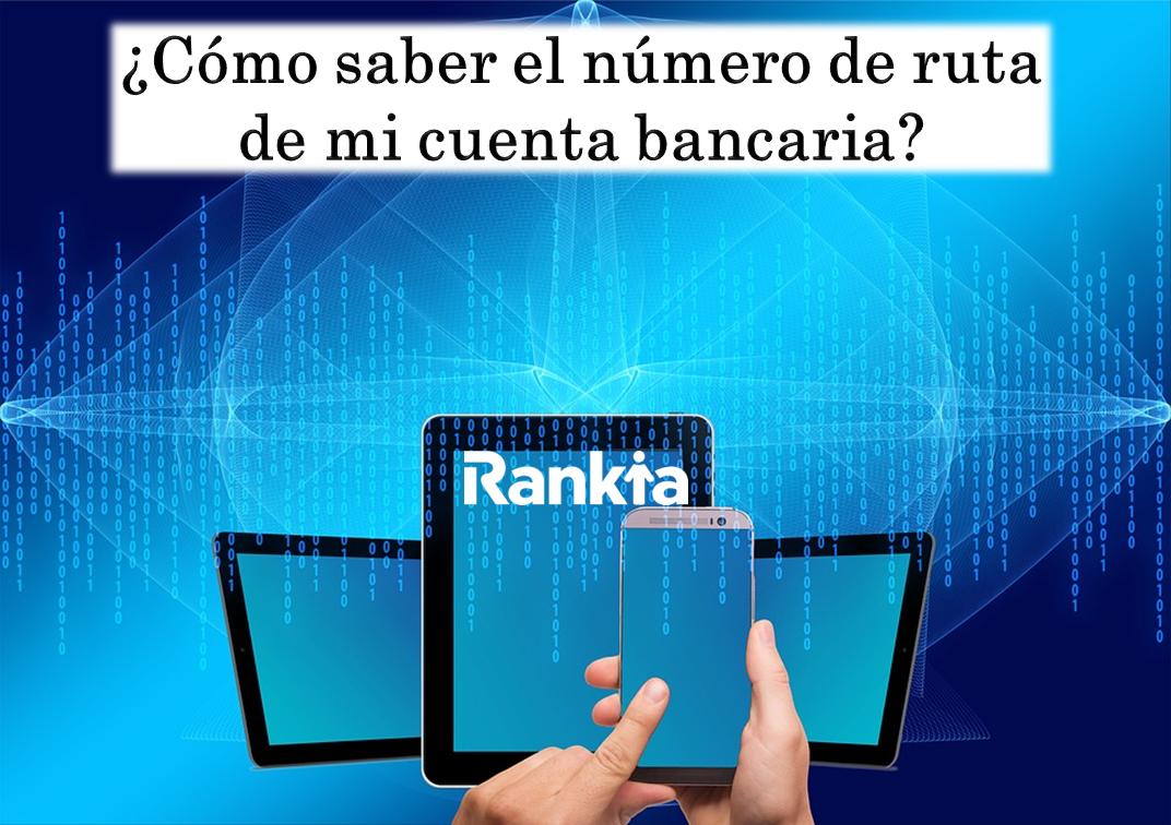 ¿Cómo saber el número de ruta de mi cuenta bancaria?