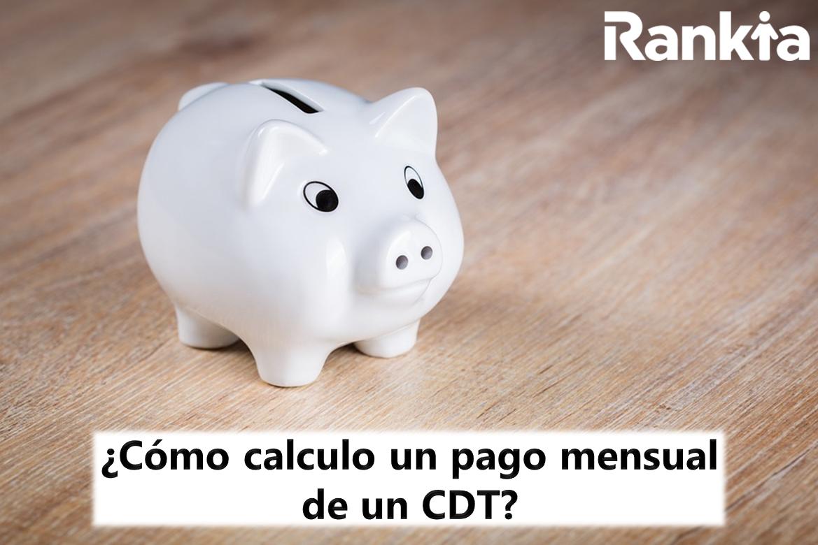 ¿Cómo calculo un pago mensual de un CDT?