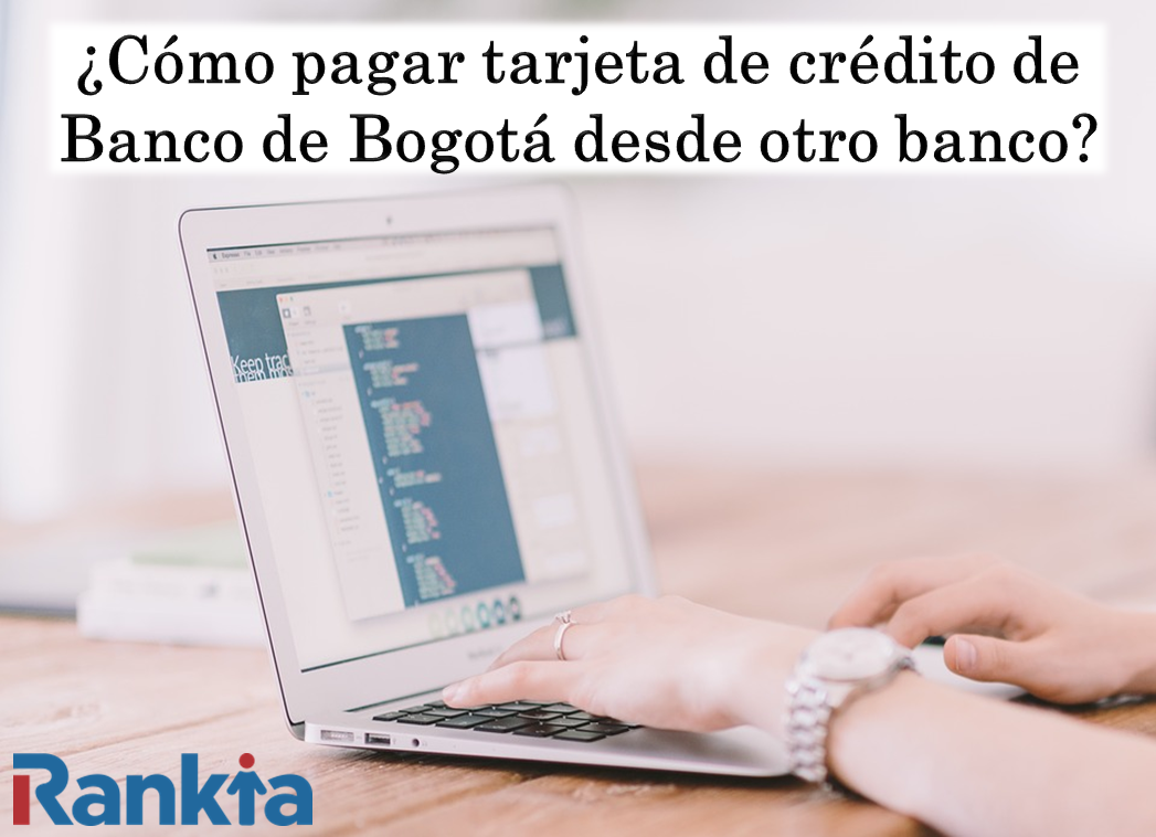 ¿Cómo pagar tarjeta de crédito de Banco de Bogotá desde otro banco?