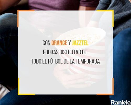 Con Orange y Jazztel podrás disfrutar de todo el fútbol de la temporada
