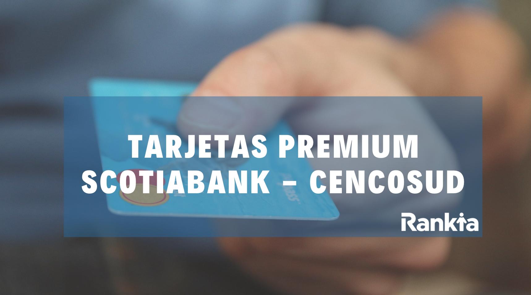 ¿Cómo funcionan las tarjetas Premium de Cencosud - Scotiabank?