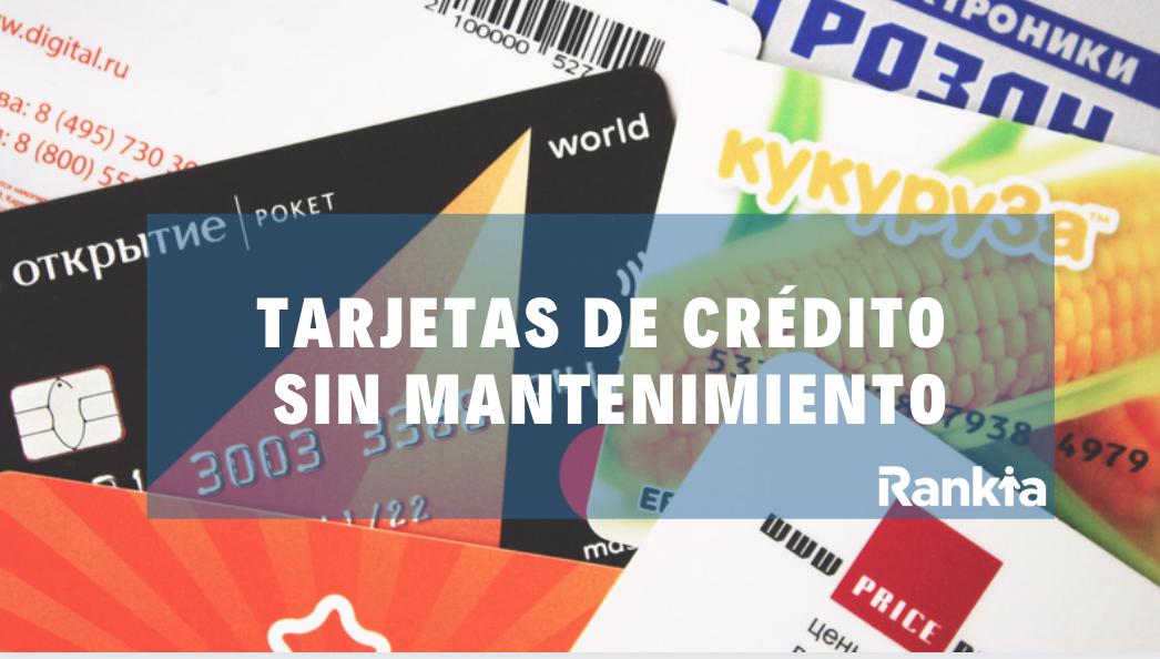 ¿Qué tarjetas de crédito no tienen mantenimiento?
