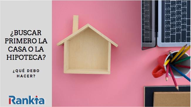¿Buscar primero la casa o buscar primero la hipoteca?