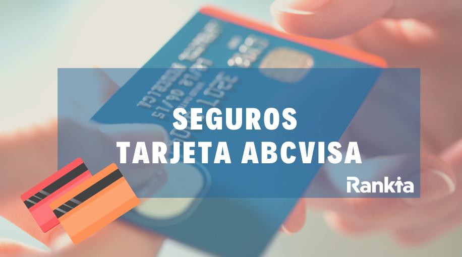 ¿Qué seguros ofrece Abcvisa en su tarjeta de crédito?