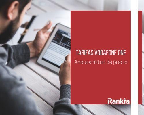 Tarifas Vodafone One: Ahora a mitad de precio