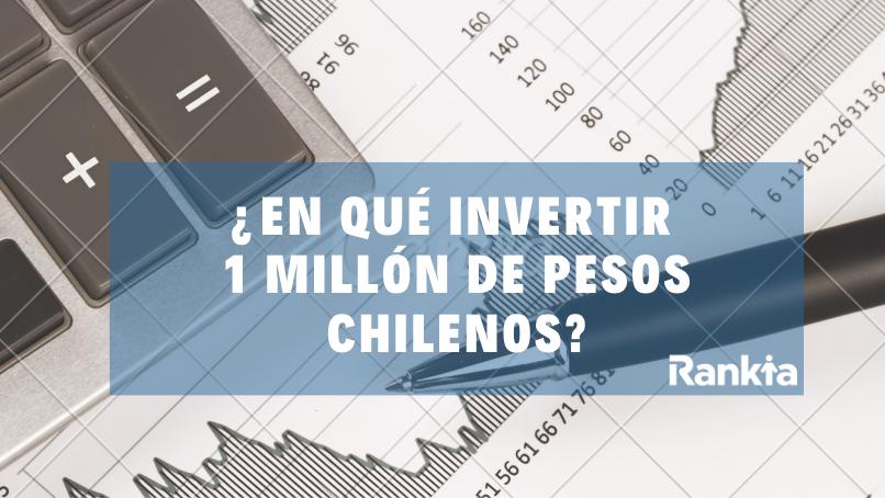 ¿En qué invertir un millón de pesos chilenos?