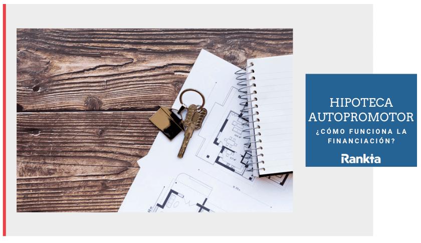 Cómo funciona la financiación de las Hipotecas Autopromotor