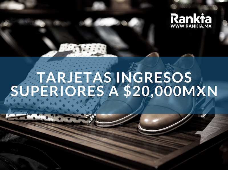 Tarjetas para ingresos superiores a 20000 mxn