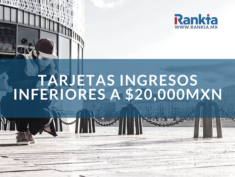 Tarjetas ingresos inferiores 20000mxn