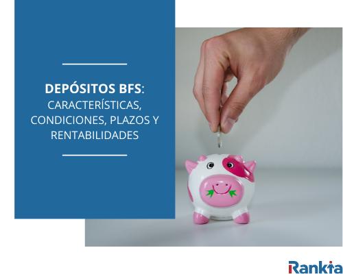 Depósitos BFS: Características, condiciones, plazos y rentabilidades