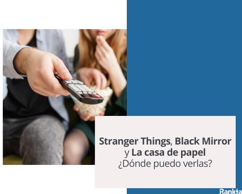 Stranger Things, Black Mirror y La casa de papel