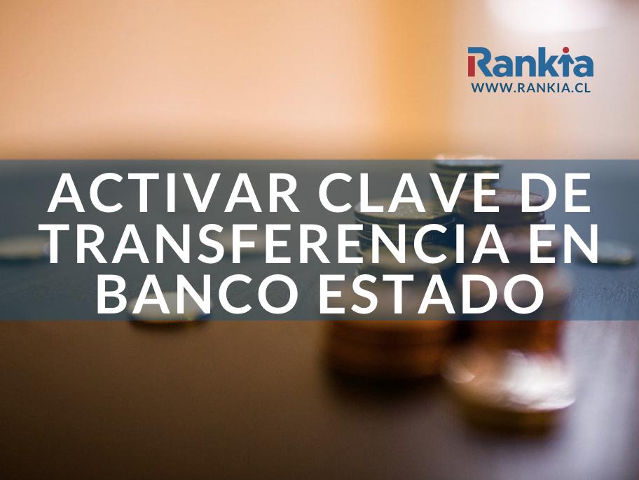 ¿Cómo activar clave de transferencia Banco Estado?