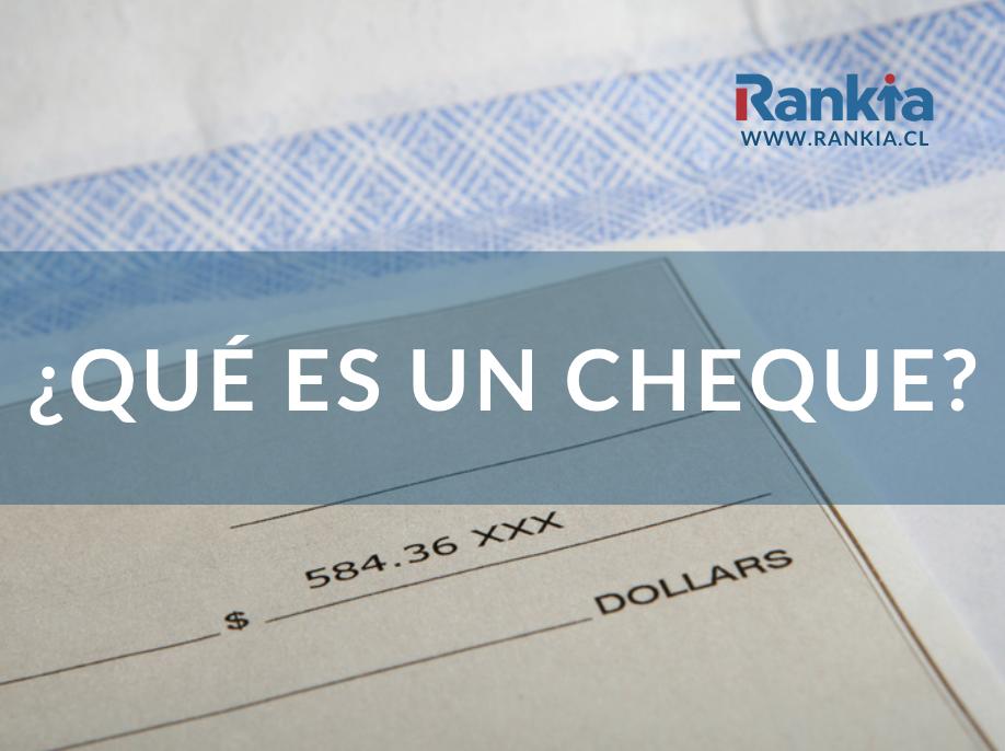 ¿Qué es un cheque? ¿Qué tipos de cheques existen?