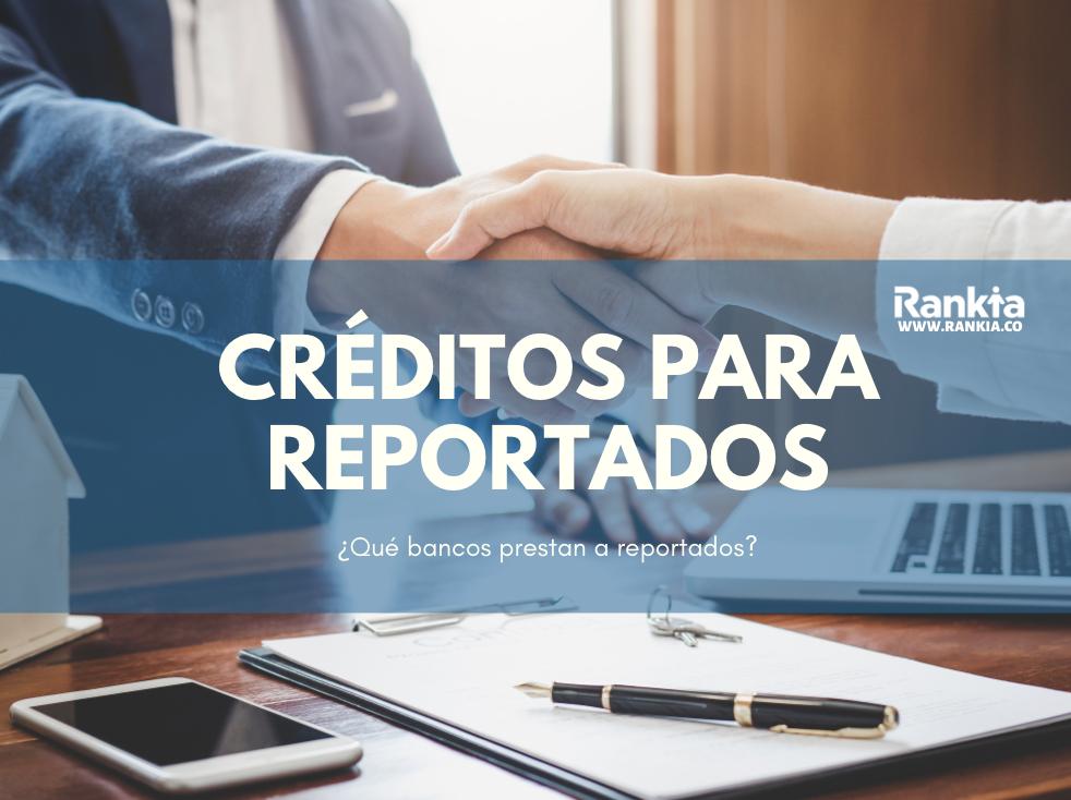 ¿Qué bancos prestan a reportados?