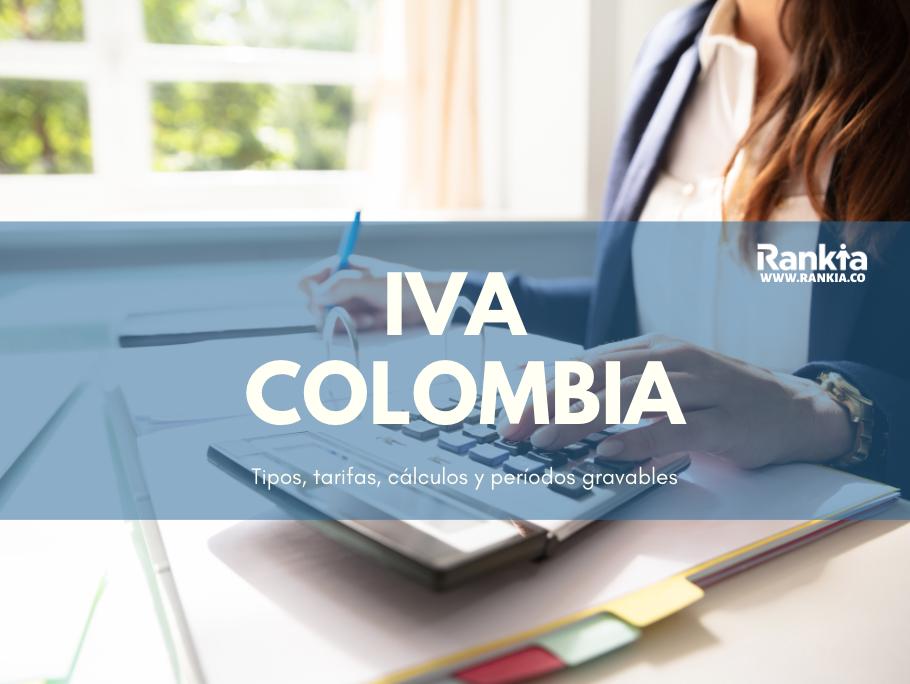 IVA Colombia: tipos, tarifas, cálculo y períodos gravables