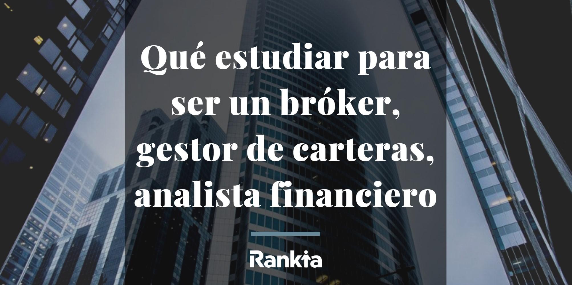 qué estudiar para ser un bróker, gestor de carteras, analista financiero