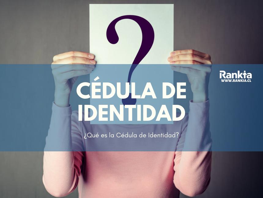 ¿Qué es la Cédula de Identidad?