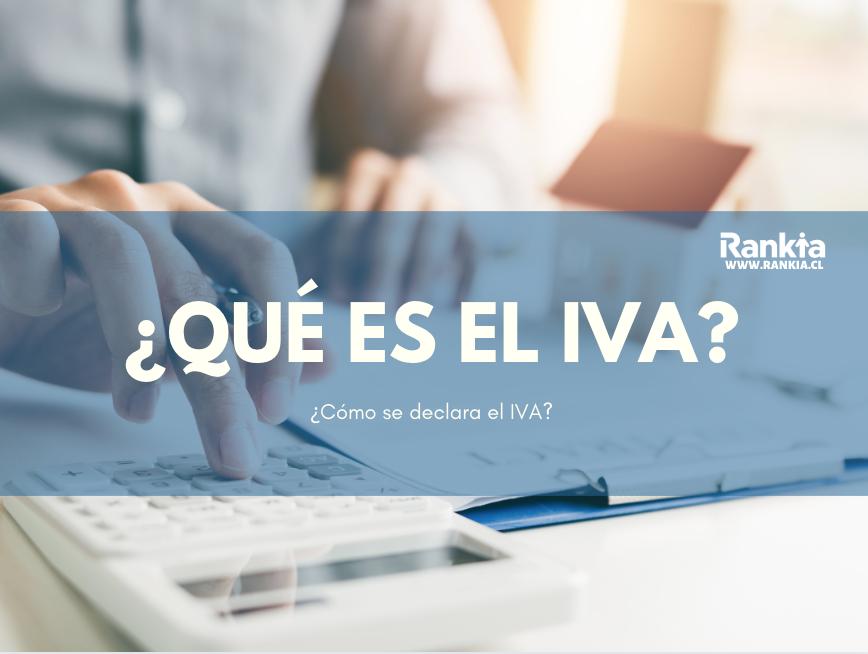 ¿Qué es el IVA? ¿Cómo se declara el Impuesto al Valor Agregado (IVA)?
